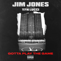 Jim Jones - Gotta Play the Game (feat. YFN Lucci) (Explicit)