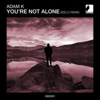 Adam K - You're Not Alone (Seelo Remix)