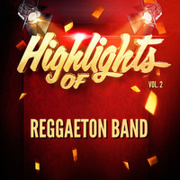 Reggaeton Band - Highlights Of Reggaeton Band, Vol. 2