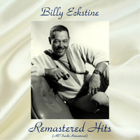 Billy Eckstine - Remastered Hits (All Tracks Remastered)