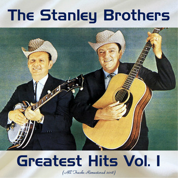 The Stanley Brothers - Greatest Hits Vol. 1 (All Tracks Remastered 2018)