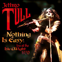 Jethro Tull - Nothing Is Easy (Live at the Isle of Wight 1970)