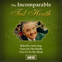 Ted Heath - The Incomparable Ted Heath