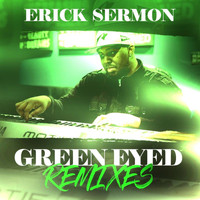 Erick Sermon - Green Eyed Remixes (Explicit)