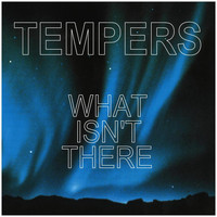 Tempers - What Isn't There