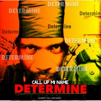 Determine - Call Up Mi Name