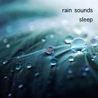 Rain Sounds Sleep - Rain Sounds Sleep
