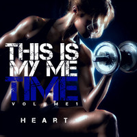 Heart - This Is My Me Time, Vol. 1
