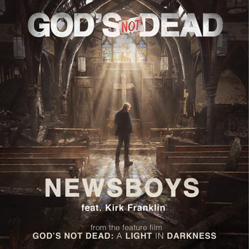"Newsboys - God's Not Dead (From ""God's Not Dead: A Light in Darkness)"