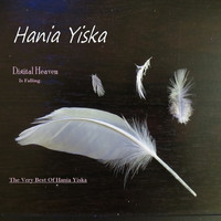Hania Yiska - Digital Heaven is Falling: The Very Best of Hania Yiska
