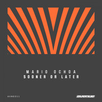 Mario Ochoa - Sooner Or Later