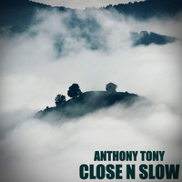 Anthony Tony - Close N Slow