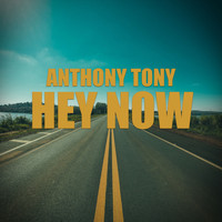 Anthony Tony - Hey Now