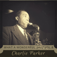 Charlie Parker - What a wonderful Jazz Vol. 8