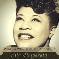 Ella Fitzgerald - What a wonderful Jazz Vol. 7
