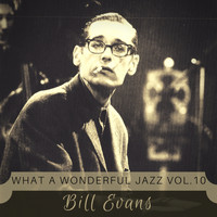 Bill Evans - What a wonderful Jazz Vol. 10