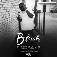 B-Fresh - By Yourself Girl (feat. Sean C)