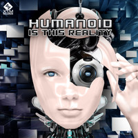 Humanoid - Is This Reality