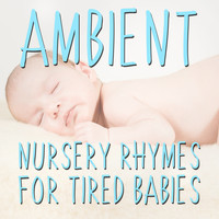 Nursery Rhymes, Nursery Rhymes Music & Songs for Kids, Music for Children - 12 Ambient Nursery Rhymes for Tired Babies