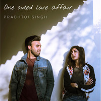 Prabhtoj Singh - One Sided Love Affair