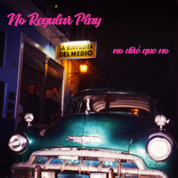 No Regular Play - No Diré Que No