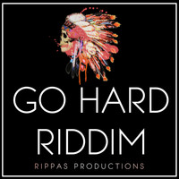Rippas Productions - Go Hard Riddim