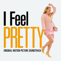 Various Artists - I Feel Pretty (Original Motion Picture Soundtrack) (Explicit)