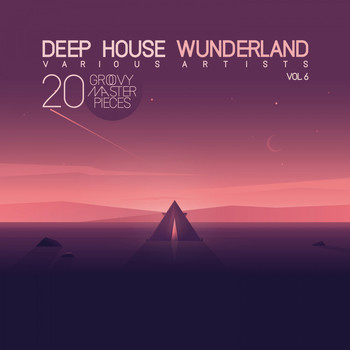 Various Artists - Deep House Wunderland, Vol. 6 (20 Groovy Master Pieces)