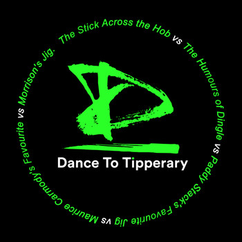Dance To Tipperary - The Stick Across the Hob vs the Humours of Dingle vs Paddy Stack's Favourite Jig vs Maurice Carmody's Favourite vs Morrison's Jig
