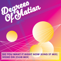 Degrees Of Motion - Do You Want It Right Now / Shine On