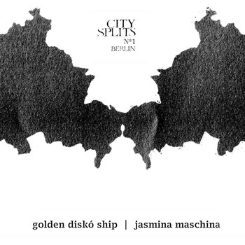 Golden Diskó Ship & Jasmina Maschina - City Splits #1 Berlin