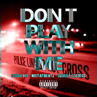 MistaTBeatz - Don't Play With Me (feat. Dough Boi & Slim DaColdess)