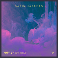 Satin Jackets - Out Of My Head