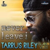 Tarrus Riley - Never Leave I