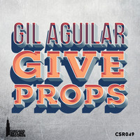 Gil Aguilar - Give Props