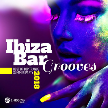 Ibiza Bar Grooves - Best of Top Trance, Summer Party, Hot Tunes,  Progressive House & Electro Dance Music