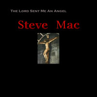Steve Mac - The Lord Sent Me An Angel