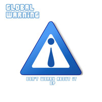 Global Warning - Don't Worry About It - The Wikileaks EP