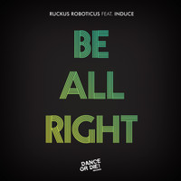 Ruckus Roboticus - Be All Right