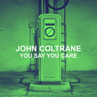 John Coltrane - You Say You Care