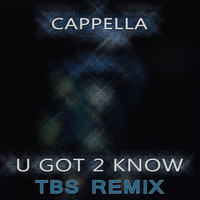 Cappella - U Got 2 Know (TBS Remix)