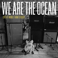 We Are The Ocean - Live at Middle Farm Studios (Explicit)