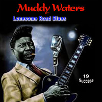 Muddy Waters - Lonesome Road Blues (19 Success)