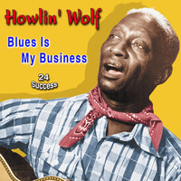 Howlin' Wolf - Blues Is My Business (24 Sucess [Explicit])
