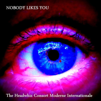 The Headwhiz Consort Moderne Internationale - Nobody Likes You
