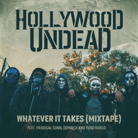 Hollywood Undead - Whatever It Takes (feat. Prodigal Sunn, Demrick & Fudd Rukus) (Mixtape [Explicit])