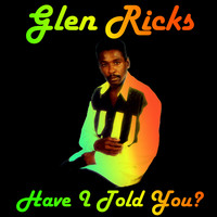 Glen Ricks - Have I Told You
