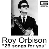 Roy Orbison - 25 Songs for you