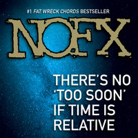 NOFX - There's No 'Too Soon' If Time is Relative