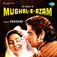 Naushad - Mughal-E-Azam (original Motion Picture Soundtrack)